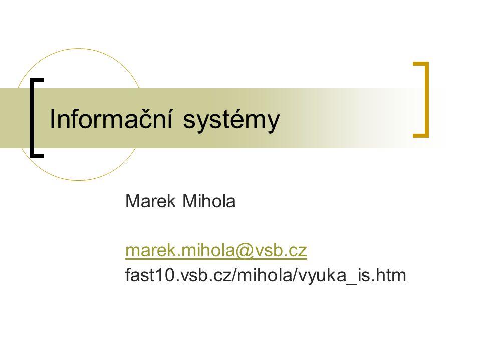 Marek Mihola marek.mihola@vsb.cz fast10.vsb.cz/mihola/vyuka_is.htm