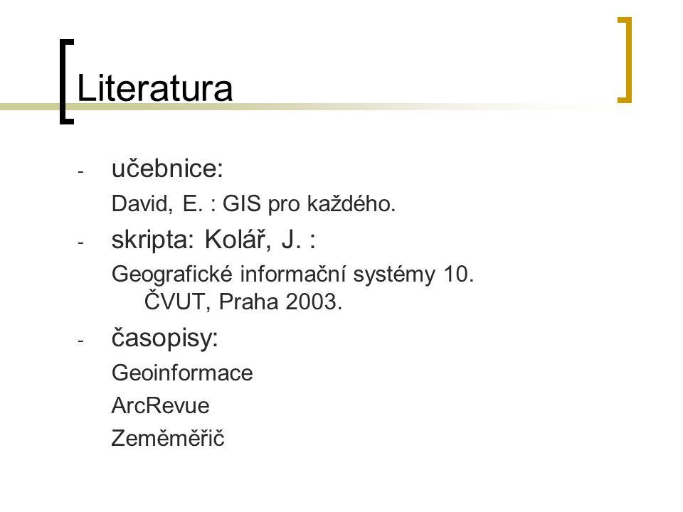 Literatura učebnice: skripta: Kolář, J. : časopisy: