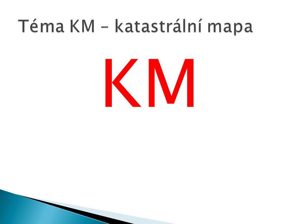 Téma KM – katastrální mapa