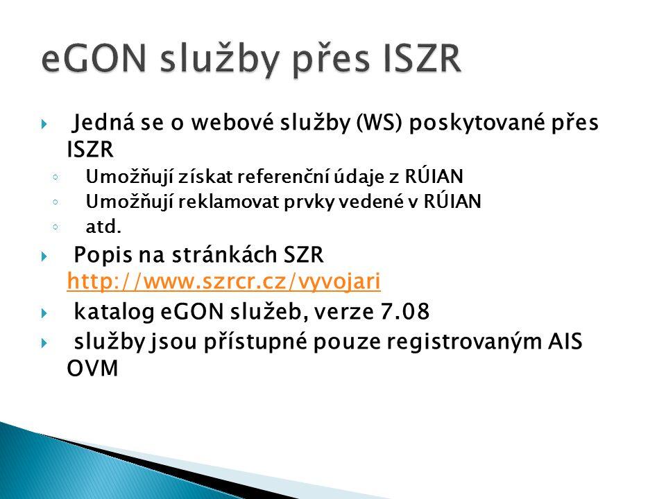 eGON služby přes ISZR Jedná se o webové služby (WS) poskytované přes ISZR. Umožňují získat referenční údaje z RÚIAN.