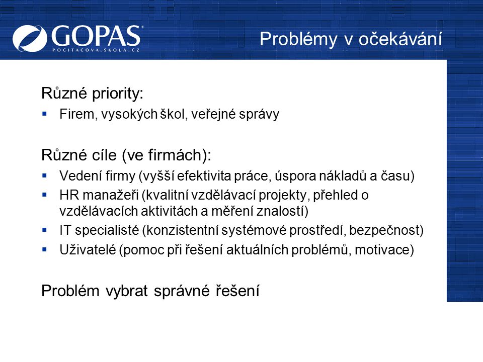 Problémy v očekávání Různé priority: Různé cíle (ve firmách):