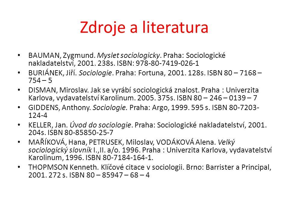 Zdroje a literatura BAUMAN, Zygmund. Myslet sociologicky. Praha: Sociologické nakladatelství, 2001. 238s. ISBN: 978-80-7419-026-1.