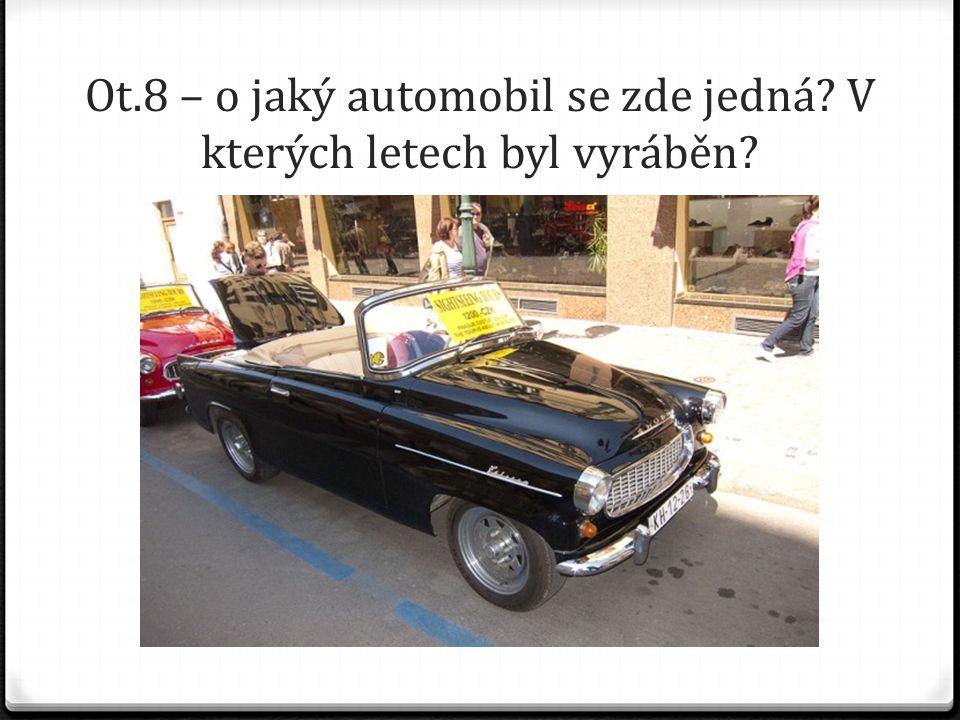 Ot.8 – o jaký automobil se zde jedná V kterých letech byl vyráběn
