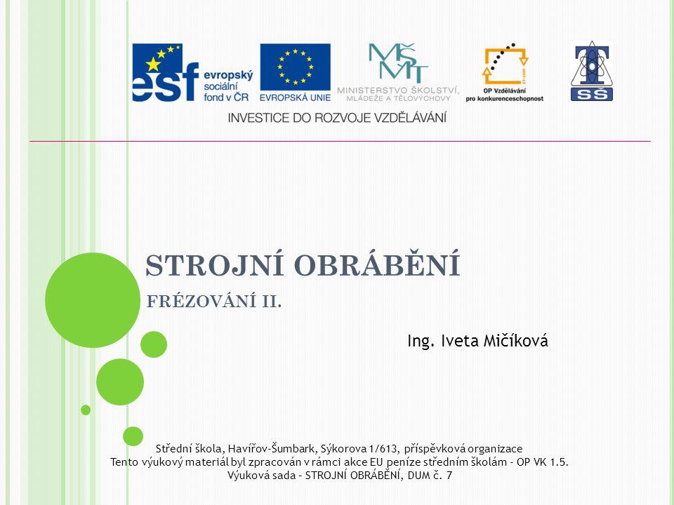 STROJNÍ OBRÁBĚNÍ FRÉZOVÁNÍ II. Ing. Iveta Mičíková