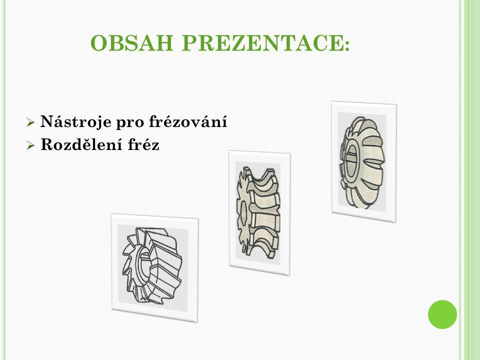 obsah prezentace: Nástroje pro frézování Rozdělení fréz