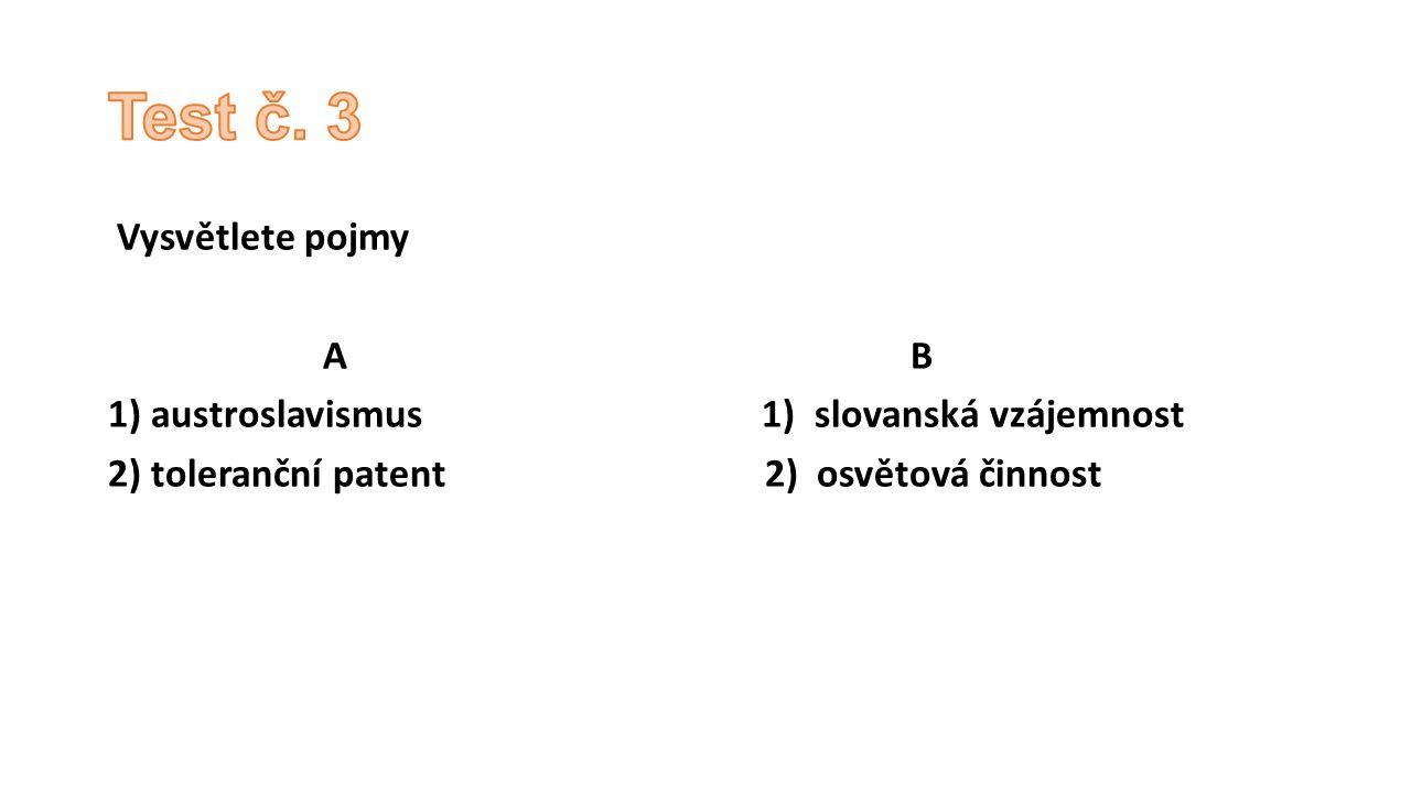 Test č. 3 Vysvětlete pojmy A B austroslavismus 1) slovanská vzájemnost