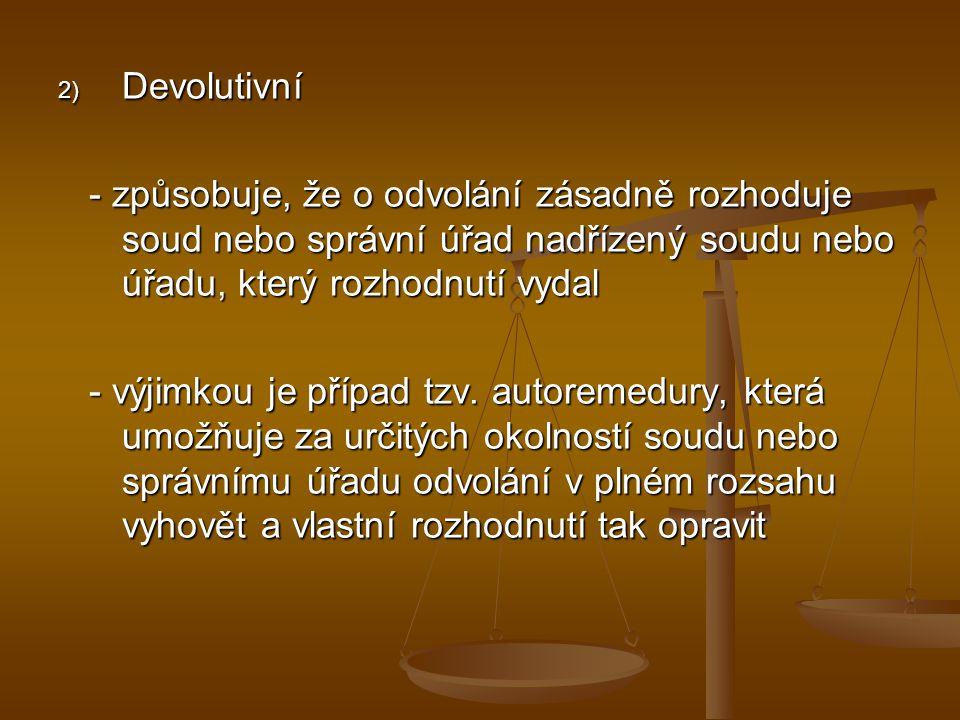 Devolutivní - způsobuje, že o odvolání zásadně rozhoduje soud nebo správní úřad nadřízený soudu nebo úřadu, který rozhodnutí vydal.