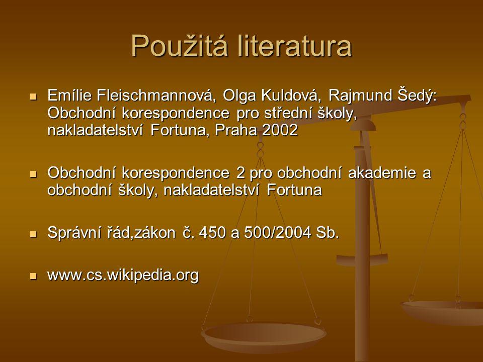Použitá literatura Emílie Fleischmannová, Olga Kuldová, Rajmund Šedý: Obchodní korespondence pro střední školy, nakladatelství Fortuna, Praha 2002.