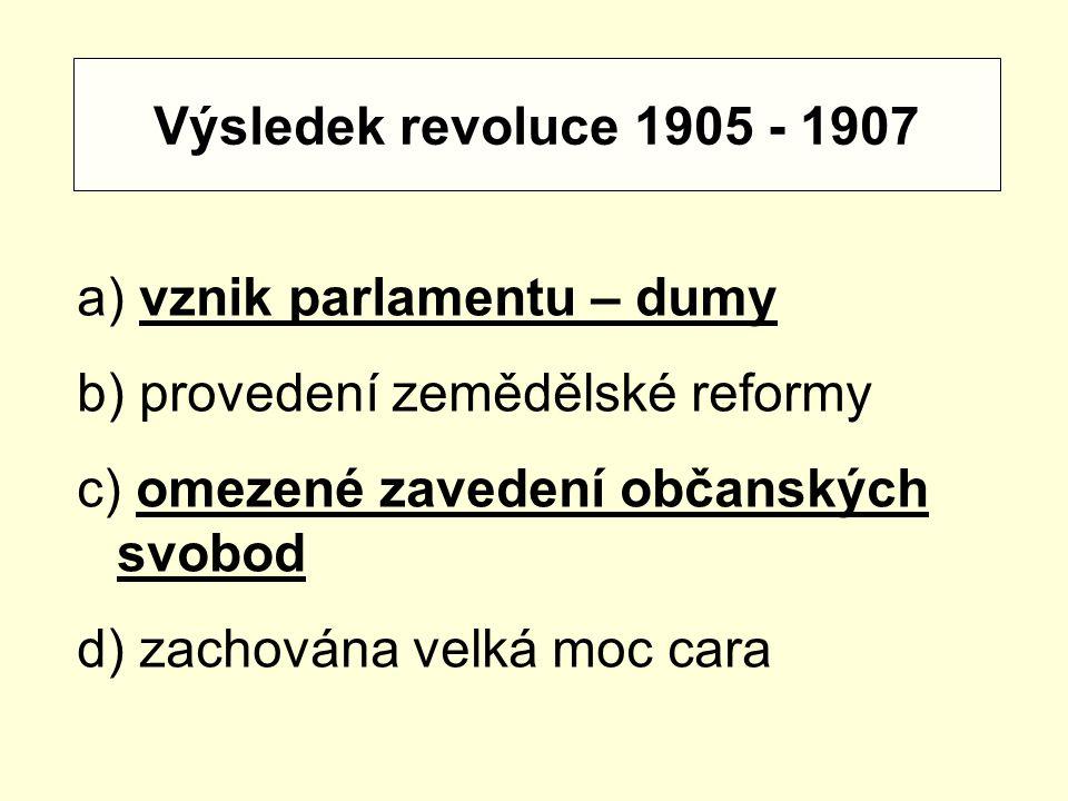 Výsledek revoluce 1905 - 1907 vznik parlamentu – dumy. provedení zemědělské reformy. omezené zavedení občanských svobod.
