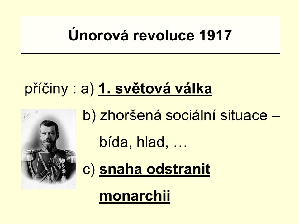 Únorová revoluce 1917 příčiny : a) 1. světová válka. b) zhoršená sociální situace – bída, hlad, …