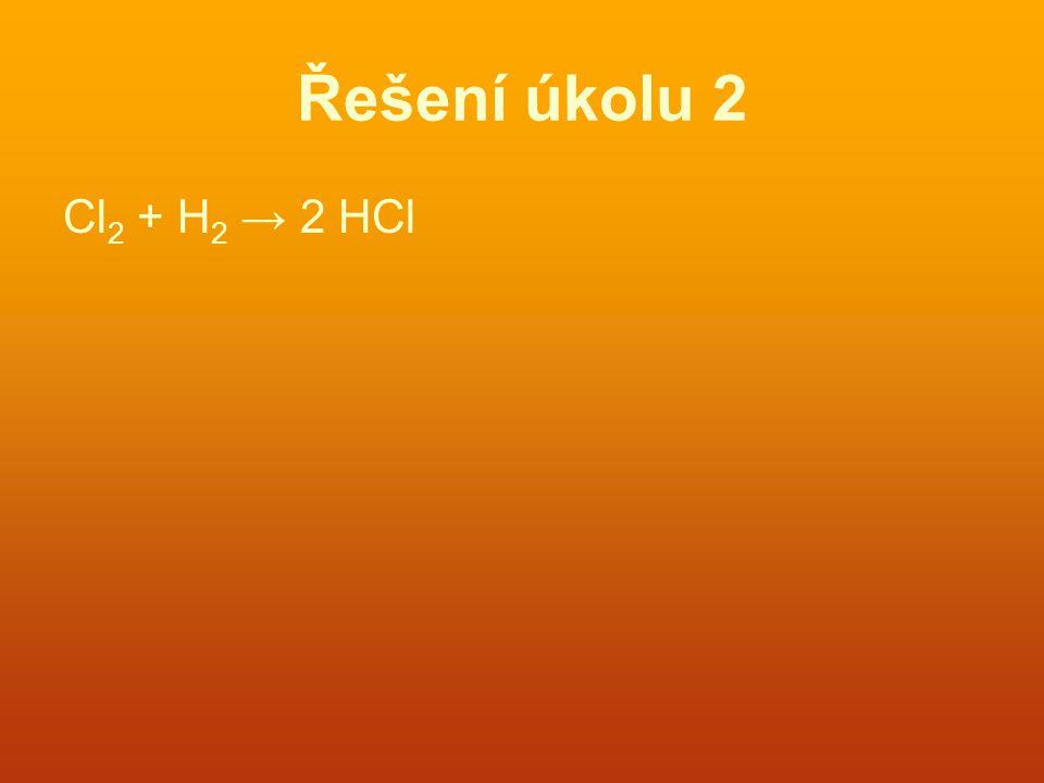 Řešení úkolu 2 Cl2 + H2 → 2 HCl