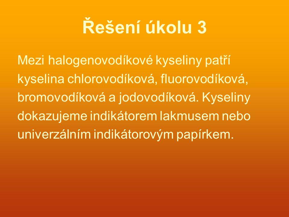 Řešení úkolu 3 Mezi halogenovodíkové kyseliny patří