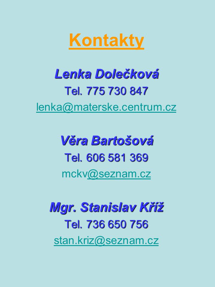 Kontakty Lenka Dolečková Věra Bartošová Mgr. Stanislav Kříž