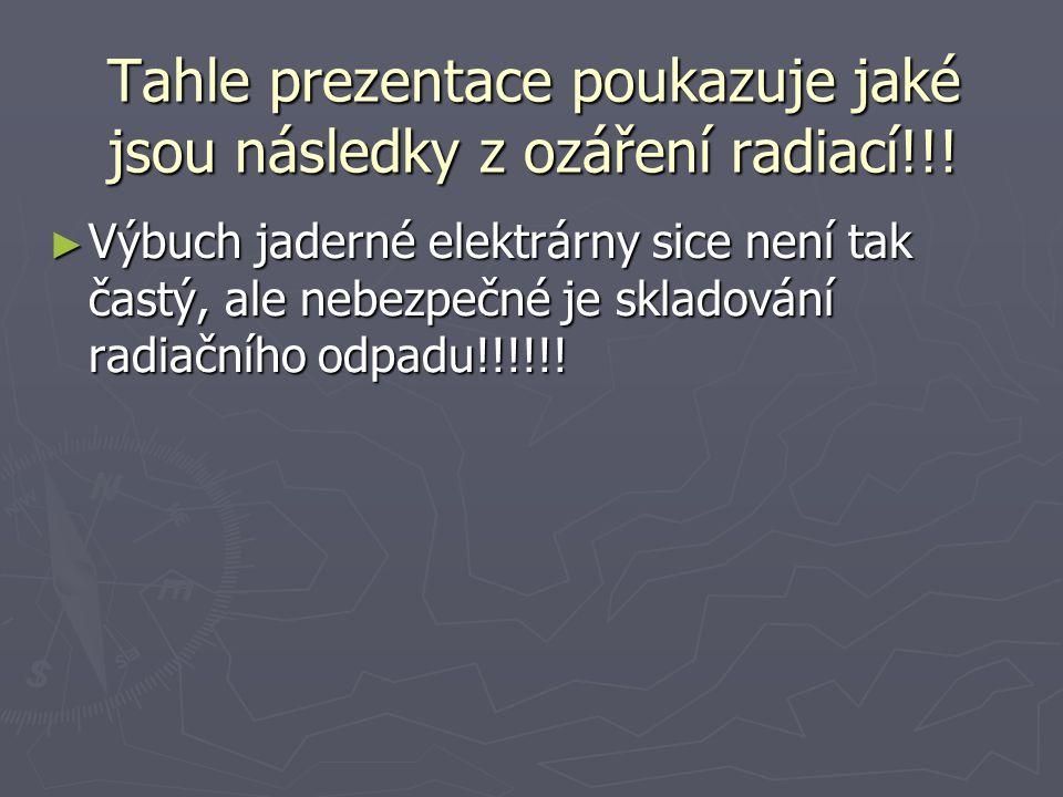 Tahle prezentace poukazuje jaké jsou následky z ozáření radiací!!!