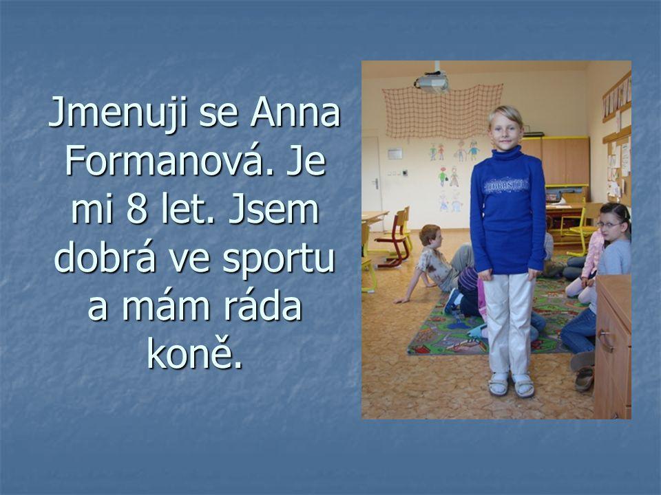 Jmenuji se Anna Formanová. Je mi 8 let
