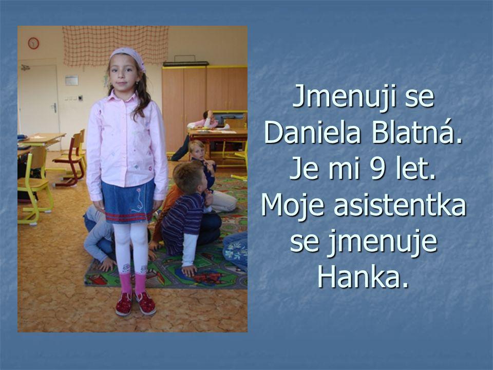Jmenuji se Daniela Blatná. Je mi 9 let