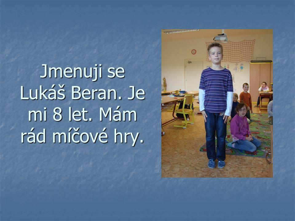 Jmenuji se Lukáš Beran. Je mi 8 let. Mám rád míčové hry.