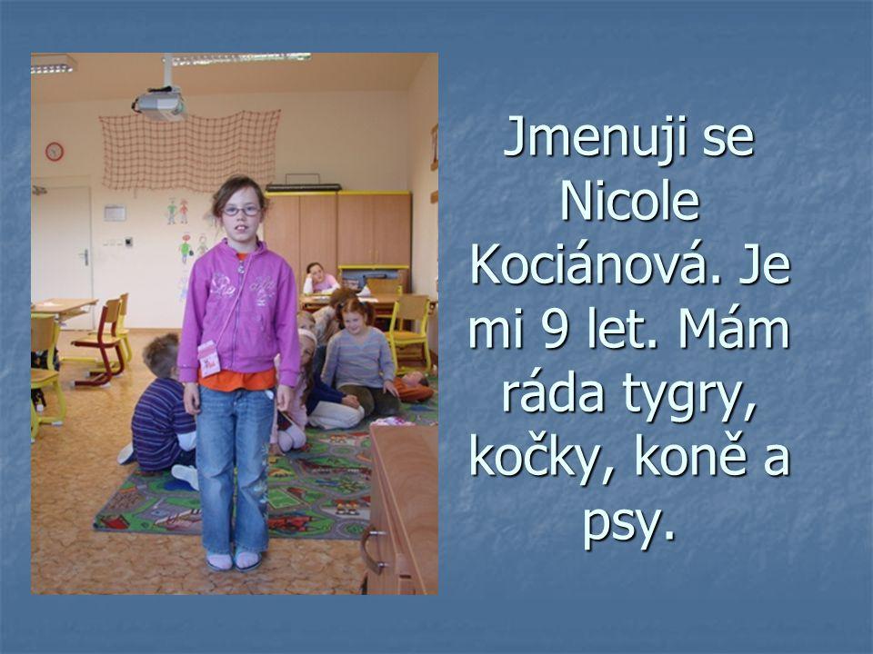 Jmenuji se Nicole Kociánová. Je mi 9 let