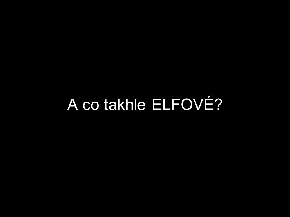 A co takhle ELFOVÉ