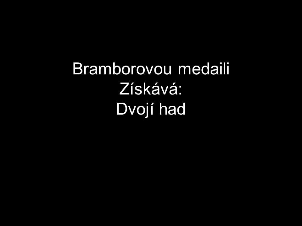 Bramborovou medaili Získává: Dvojí had