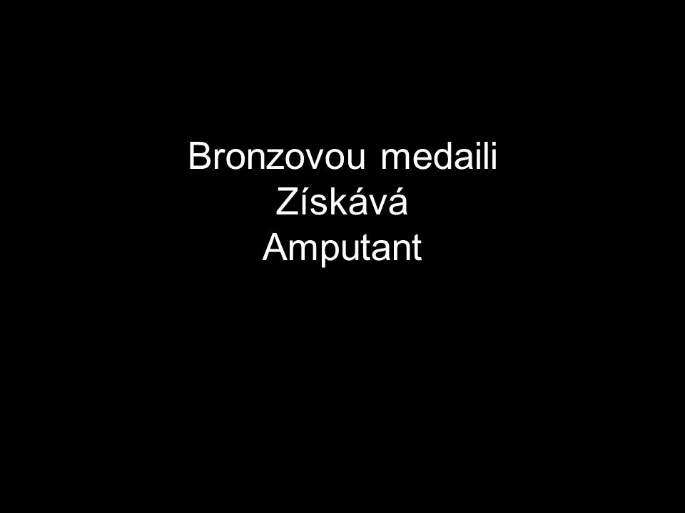 Bronzovou medaili Získává Amputant