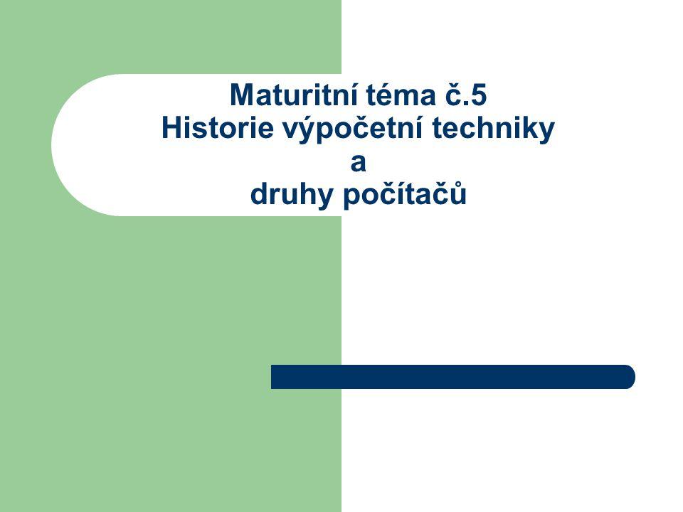 Maturitní téma č.5 Historie výpočetní techniky a druhy počítačů