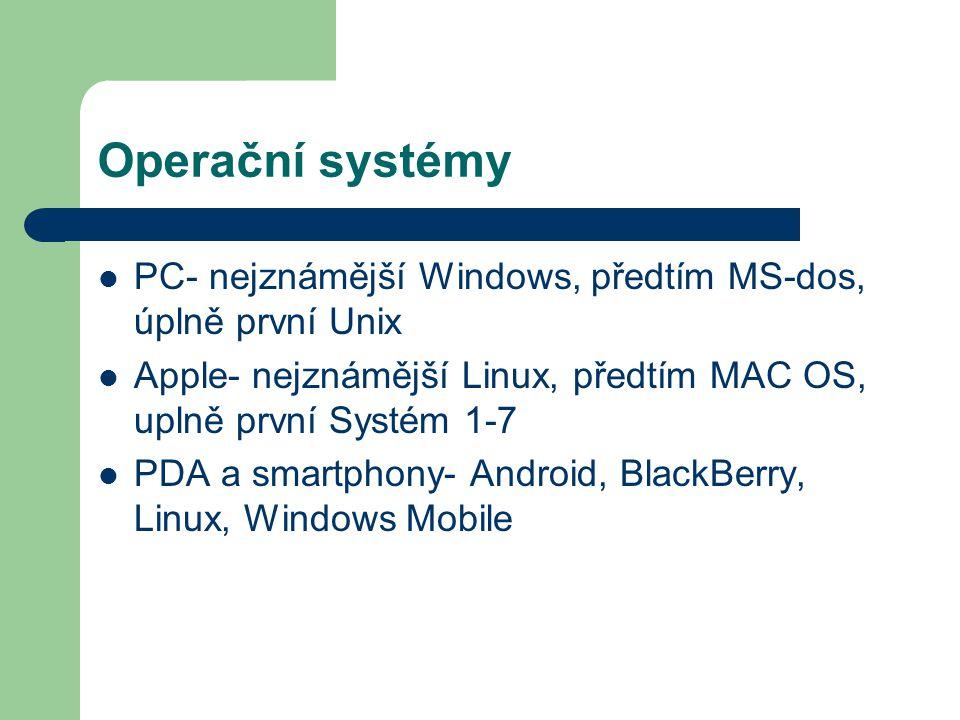 Operační systémy PC- nejznámější Windows, předtím MS-dos, úplně první Unix. Apple- nejznámější Linux, předtím MAC OS, uplně první Systém 1-7.
