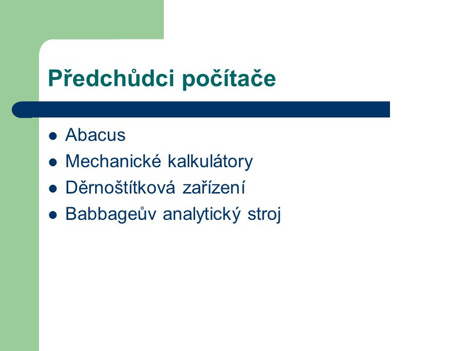 Předchůdci počítače Abacus Mechanické kalkulátory