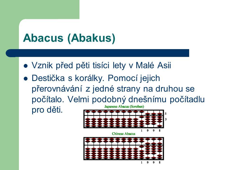 Abacus (Abakus) Vznik před pěti tisíci lety v Malé Asii