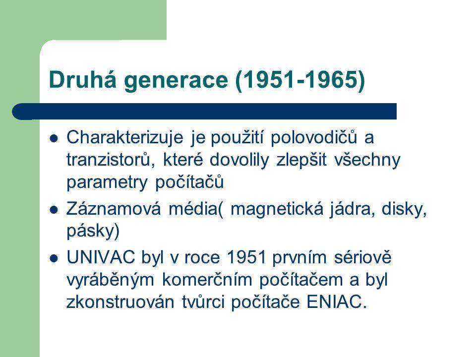 Druhá generace (1951-1965) Charakterizuje je použití polovodičů a tranzistorů, které dovolily zlepšit všechny parametry počítačů.