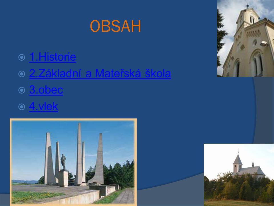 OBSAH 1.Historie 2.Základní a Mateřská škola 3.obec 4.vlek