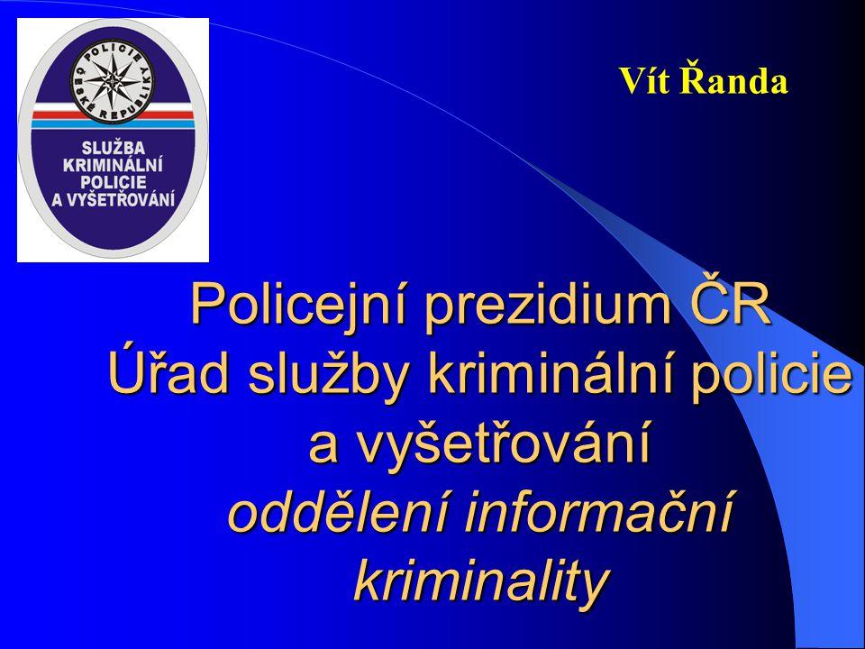 Vít Řanda Policejní prezidium ČR Úřad služby kriminální policie a vyšetřování oddělení informační kriminality.
