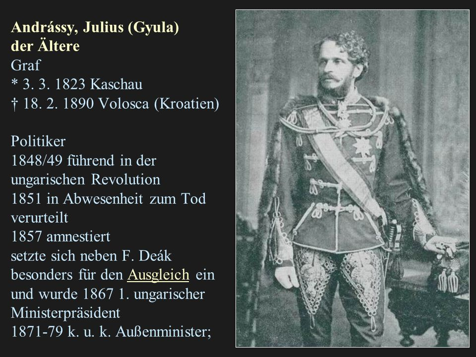 Andrássy, Julius (Gyula) der Ältere Graf. 3. 3. 1823 Kaschau † 18. 2