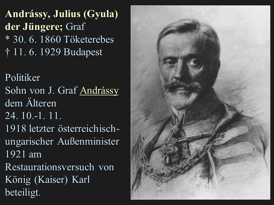 Andrássy, Julius (Gyula) der Jüngere; Graf. 30. 6