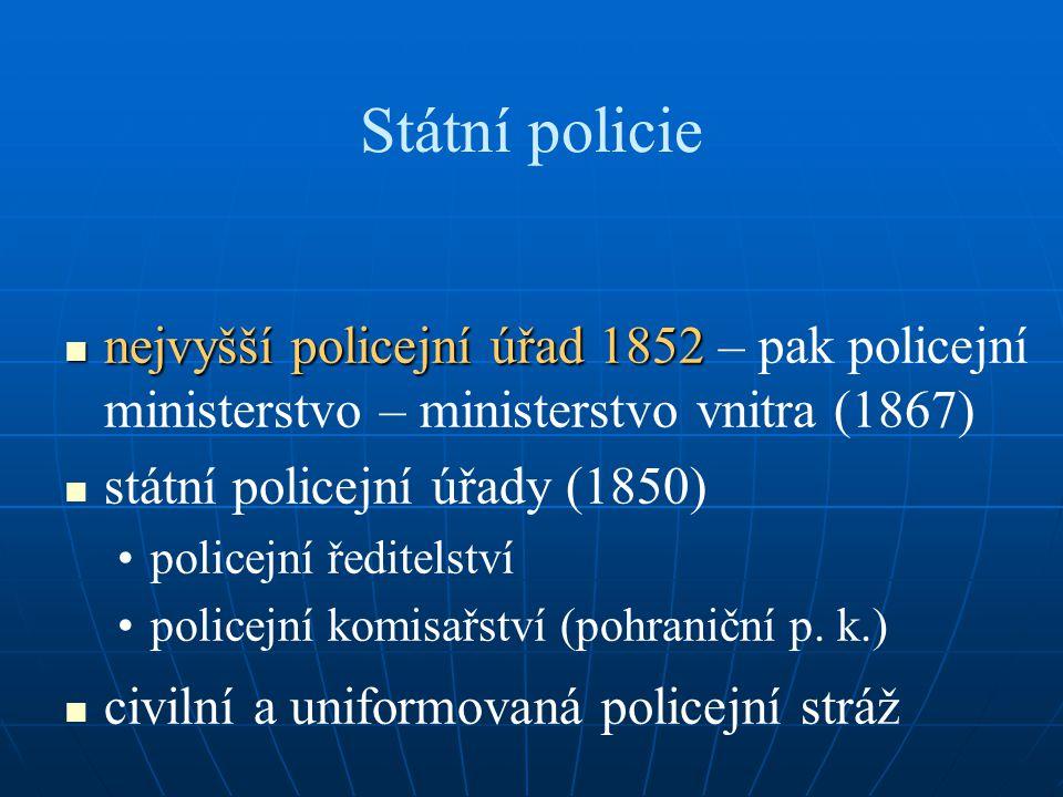 Státní policie nejvyšší policejní úřad 1852 – pak policejní ministerstvo – ministerstvo vnitra (1867)