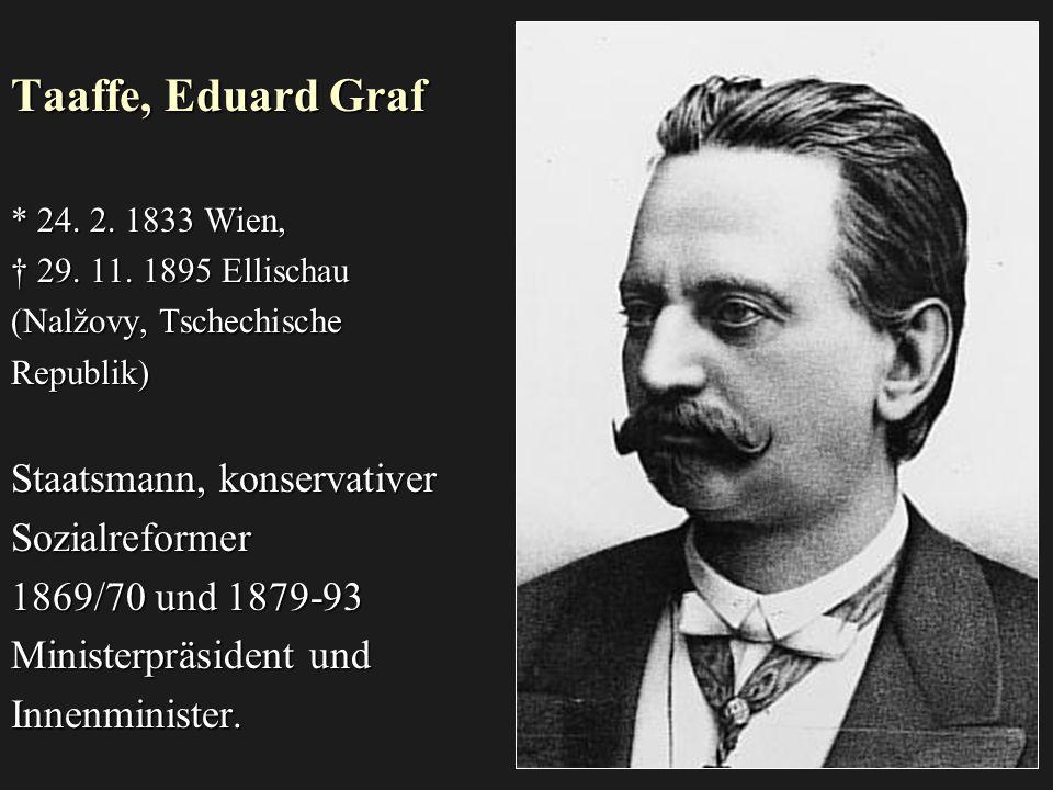 Taaffe, Eduard Graf Staatsmann, konservativer Sozialreformer