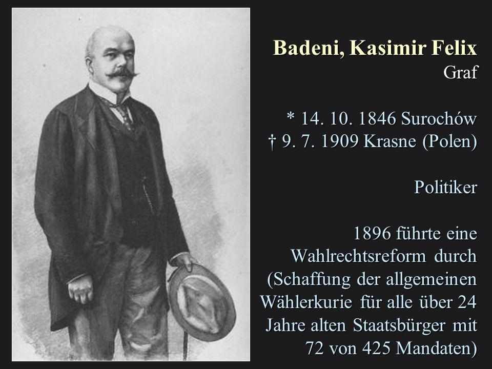 Badeni, Kasimir Felix Graf. 14. 10. 1846 Surochów † 9. 7