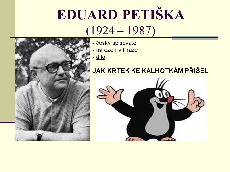 EDUARD PETIŠKA (1924 – 1987) JAK KRTEK KE KALHOTKÁM PŘIŠEL