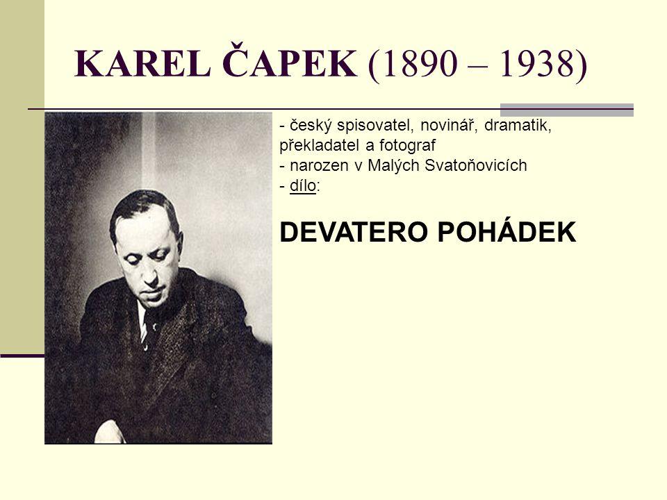 KAREL ČAPEK (1890 – 1938) DEVATERO POHÁDEK