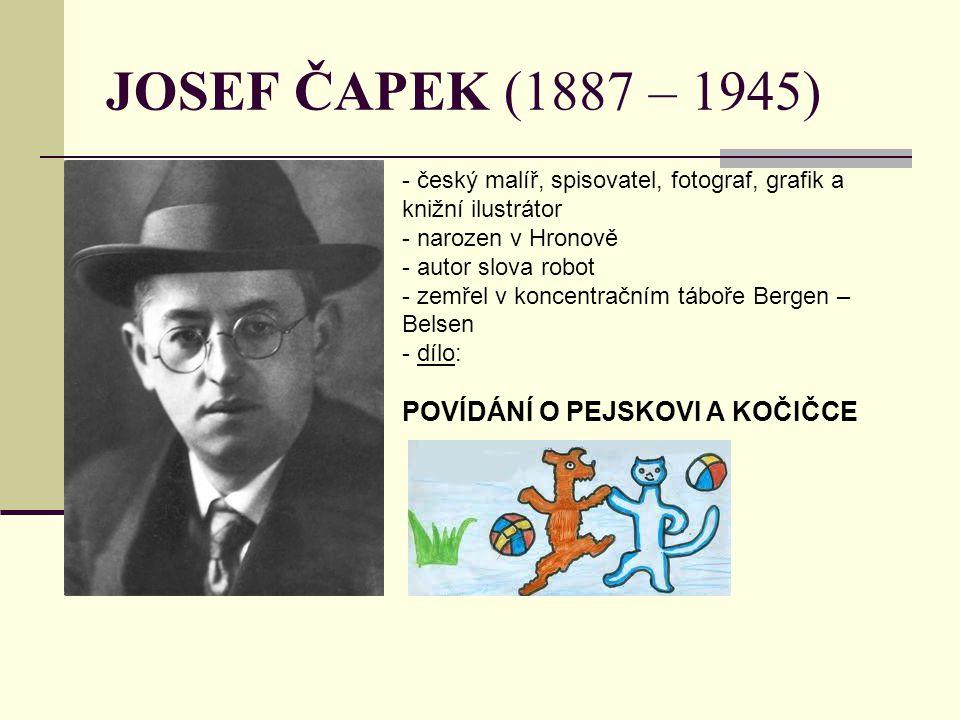 JOSEF ČAPEK (1887 – 1945) POVÍDÁNÍ O PEJSKOVI A KOČIČCE