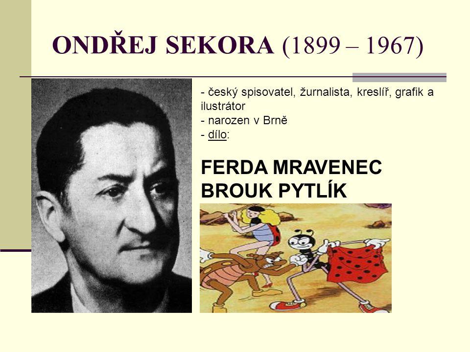 ONDŘEJ SEKORA (1899 – 1967) FERDA MRAVENEC BROUK PYTLÍK