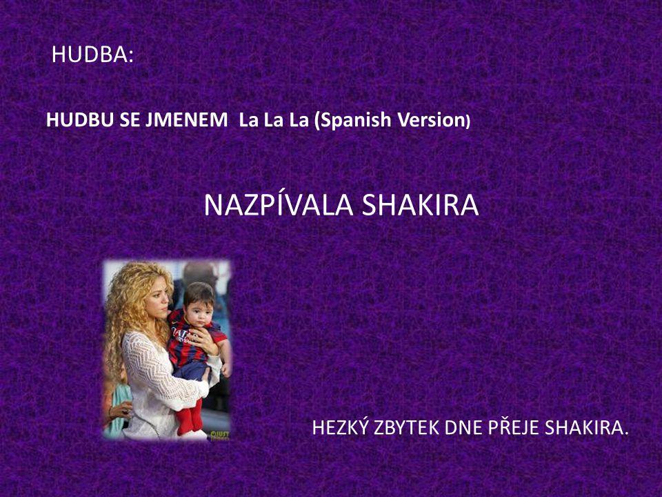 NAZPÍVALA SHAKIRA HUDBA: HUDBU SE JMENEM La La La (Spanish Version)