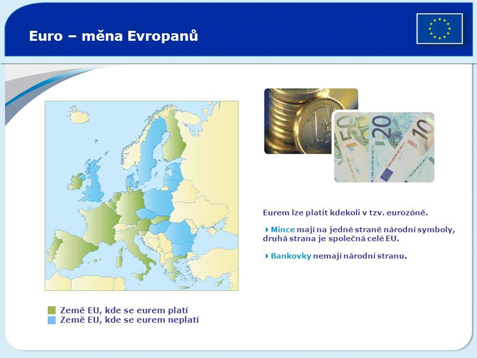Euro – měna Evropanů Eurem lze platit kdekoli v tzv. eurozóně. Mince mají na jedné straně národní symboly, druhá strana je společná celé EU.