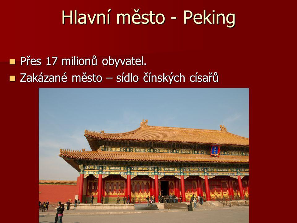 Hlavní město - Peking Přes 17 milionů obyvatel.