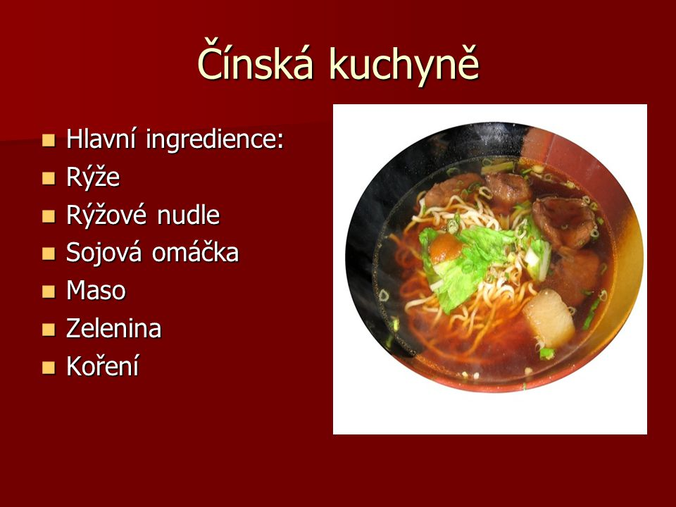 Čínská kuchyně Hlavní ingredience: Rýže Rýžové nudle Sojová omáčka