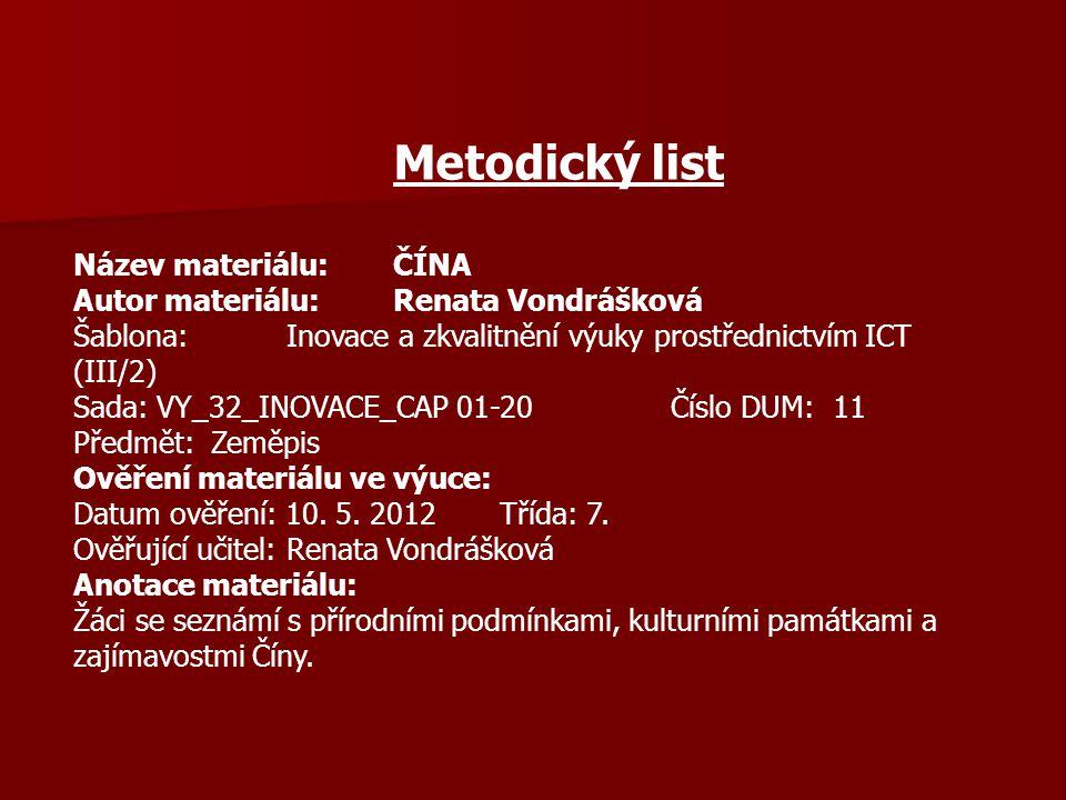 Metodický list Název materiálu: ČÍNA. Autor materiálu: Renata Vondrášková. Šablona: Inovace a zkvalitnění výuky prostřednictvím ICT (III/2)