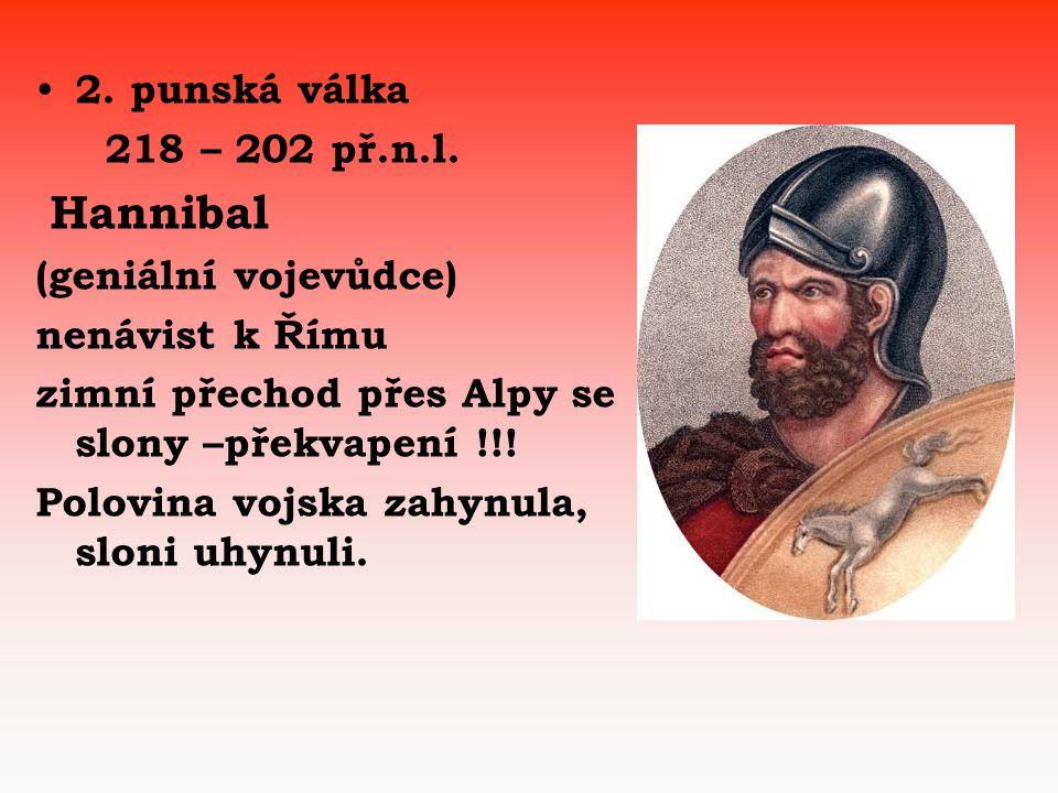 2. punská válka 218 – 202 př.n.l. Hannibal. (geniální vojevůdce) nenávist k Římu. zimní přechod přes Alpy se slony –překvapení !!!