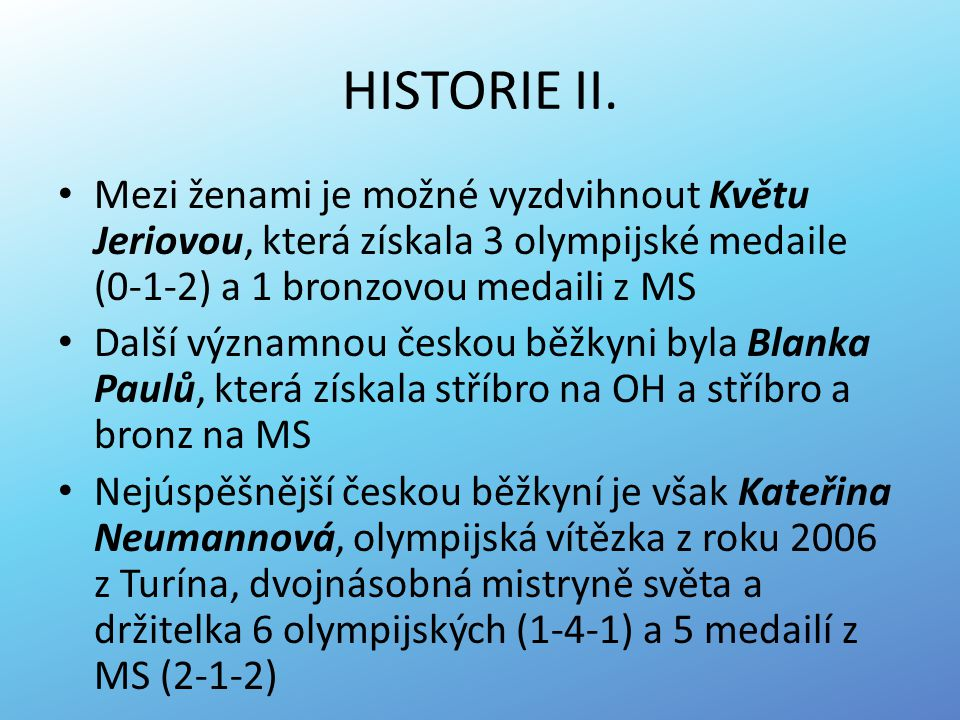 HISTORIE II. Mezi ženami je možné vyzdvihnout Květu Jeriovou, která získala 3 olympijské medaile (0-1-2) a 1 bronzovou medaili z MS.