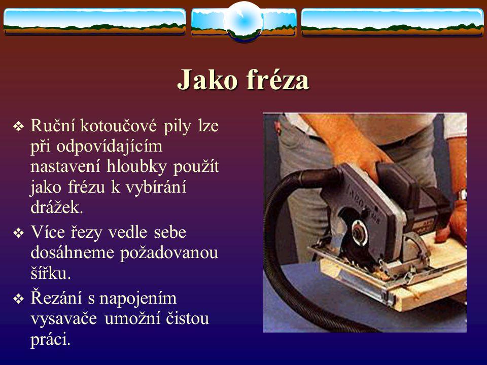 Jako fréza Ruční kotoučové pily lze při odpovídajícím nastavení hloubky použít jako frézu k vybírání drážek.