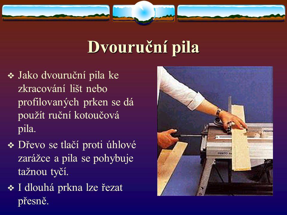 Dvouruční pila Jako dvouruční pila ke zkracování lišt nebo profilovaných prken se dá použít ruční kotoučová pila.